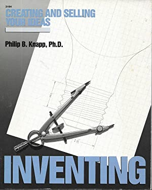 Inventing: Creating and Selling Your Ideas