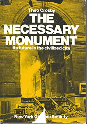 The Necessary Monument: Its Future In The: Crosby, Theo