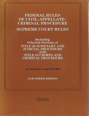 Federal Rules of Civil-Appellate-Criminal Procedure ; Supreme Court Rules: Including Selected ...