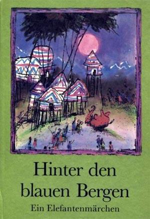 Hinter den blauen Bergen - Ein Elefantenmärchen.: Hüttner, Hannes und