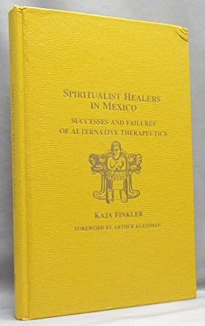Spiritualist Healers in Mexico. Successes and Failures of Alternative Therapeutics.