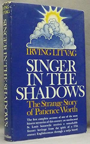 Singer In the Shadows. The Strange Story: Patience Worth ]