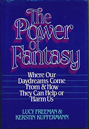 The Power of Fantasy: Where our daydreams come from and how they can help or harm us.
