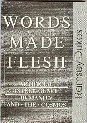 Words Made Flesh. Artificial Intelligence Humanity and: DUKES, Ramsey [also