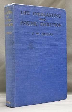 Life Everlasting and Psychic Evolution: A Scientific Inquiry into the Origin of Man considered as...