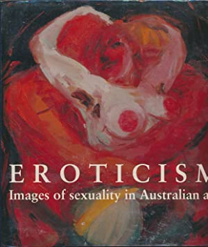 Eroticism: Images of Sexuality in Australian art.: PAROISSIEN, Leon, &