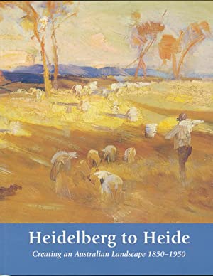 Heidelberg to Heide: Creating an Australian Landscape: GELLATLY, Kelly, &