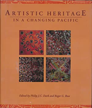 Artistic Heritage in a Changing Pacific.: DARK, Philip J. C., & ROSE, Roger G. (editors).