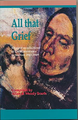 All That Grief: Migrant Recollections of Greek: SCARFE, Allan &