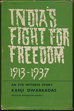 India's Fight for Freedom 1915 - 1937: DWARKADAS, Kanji (