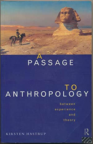 A Passage to Anthropology: between experience and: HASTRUP, Kirsten.