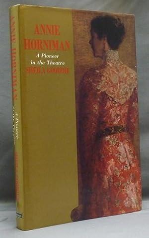 Annie Horniman, a Pioneer in the Theatre.: GOODDIE, Sheila [