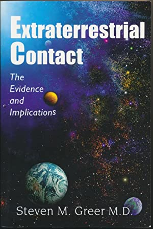 Extraterrestrial Contact: The Evidence and Implications.: GREER, Steven M.