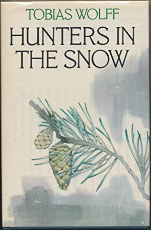 Hunters in the Snow: A Collection of: WOLFF, Tobias.
