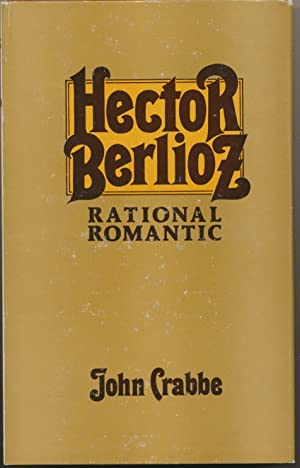 Hector Berlioz Rational Romantic.