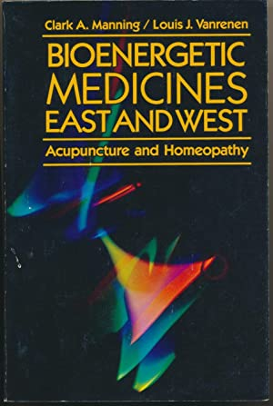 Bioenergetic Medicines East and West: Acupuncture and: MANNING, Clark A.,