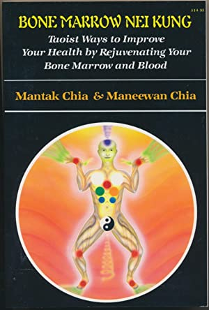 Bone Marrow Nei Kung: Taoist Ways to Improve your Health by Rejuvenating your Bone Marrow and Blood.
