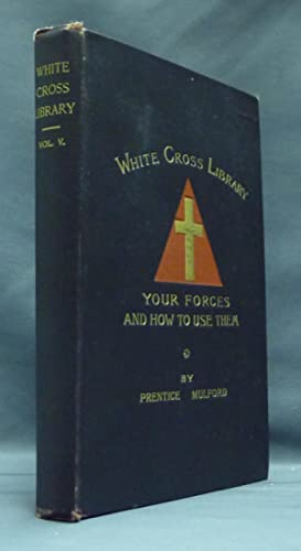 Your Forces, and How to Use Them - White Cross Library, Vol. V.