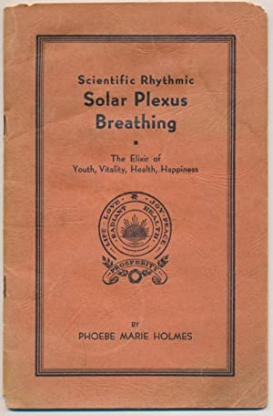 Scientific Rhythmic Solar Plexus Breathing: The Elixir of Youth, Vitality, Health, Happiness.