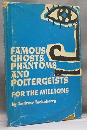 Famous Ghosts, Phantoms and Poltergeists for the Millions.: TACKABERRY, Andrew.
