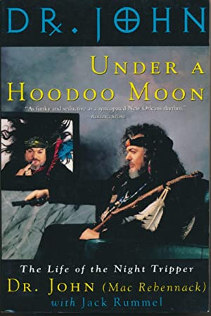 Under a Hoodoo Moon: The Life of Dr. John the Night Tripper.