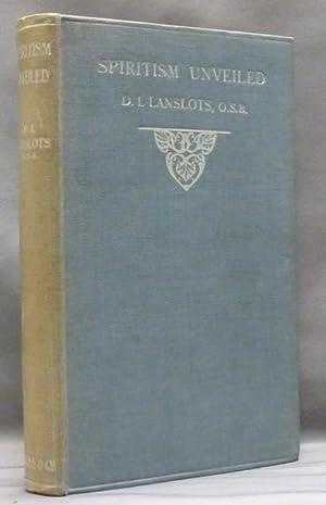Spiritism Unveiled: A Critical Examination of Some: LANSLOTS, D. I.