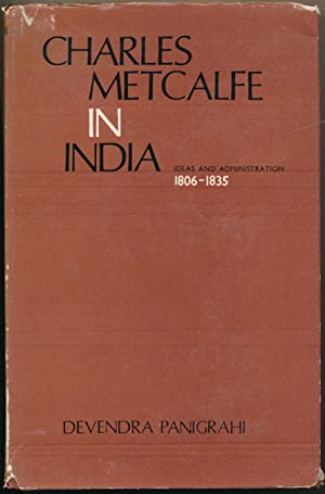 Charles Metcalfe in India: Ideas and Administration 1806-1835.: PANIGRAHI, Devendra.
