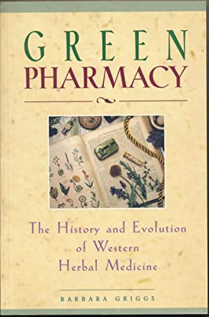 Green Pharmacy: The History and Evolution of: GRIGGS, Barbara.