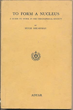 To Form a Nucleus: A Guide to Work in the Theosophical Society.: SHEARMAN, Hugh ( Foreword by Rohit...