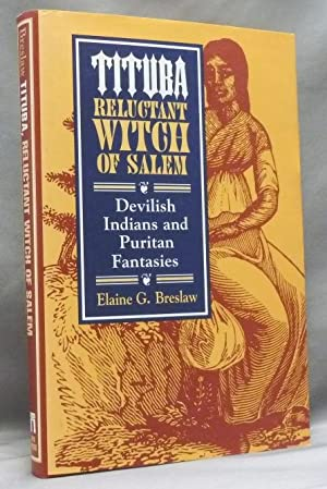 Tituba, Reluctant Witch of Salem: Devilish Indians and Puritan Fantasies.