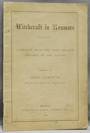 Witchcraft in Kenmore, 1730-57: Extracts from the Kirk Session Records of the Parish.