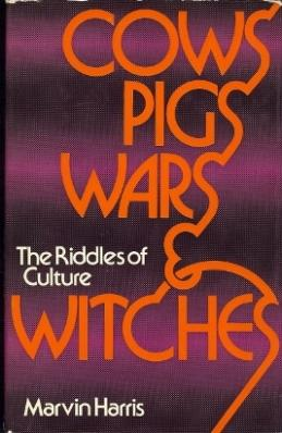 Cows, Pigs, Wars, & Witches. The Riddles of Culture.