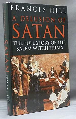 A Delusion of Satan. The Full Story of the Salem Witch Trials.