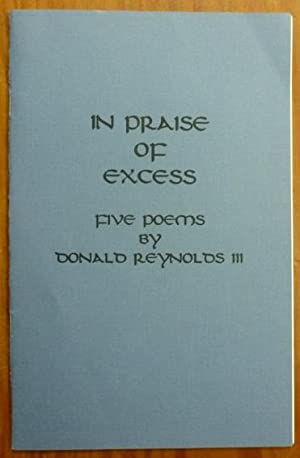 In Praise of Excess. Five Poems.: REYNOLDS III, Donald