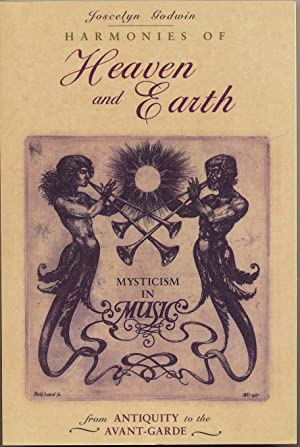 Harmonies of Heaven and Earth. Mysticism in Music from Antiquity to Avant-Garde.