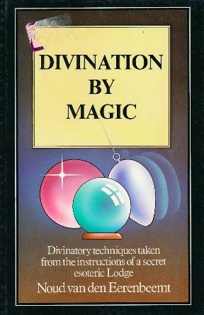 Divination By Magic Secret Instructions Of An Esoteric Lodge