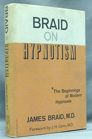Braid on Hypnotism. The Beginnings of Modern Hypnosis.