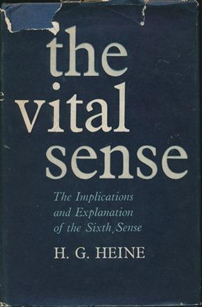 The Vital Sense: The Implications and Explanation of the Sixth Sense.