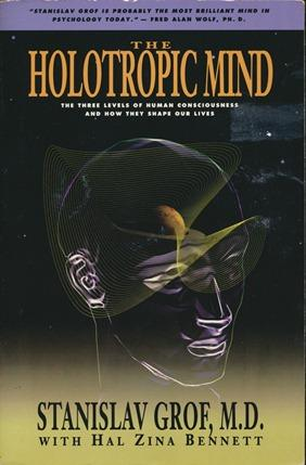 The Holotropic Mind: The Three Levels of Human Consciousness and How They Shape Our Lives.