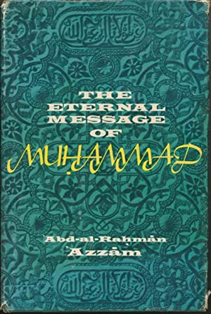 The Eternal Message of Muhammad.: AZZAM, Abd-al-Raham ( Translated by Caesar E. Farah. Foreword by ...