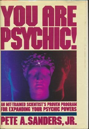 You Are Psychic! : An MIT-Trained Scientist's: SANDERS, Pete A.,