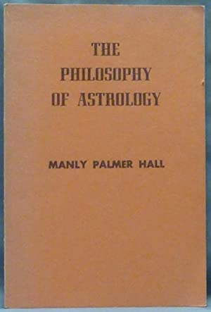 The Philosophy of Astrology.: HALL, Manly Palmer.