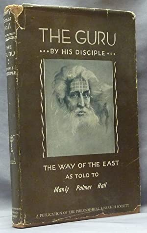 The Guru. By His Disciple. The Way of the East As Told To Manly Palmer Hall.