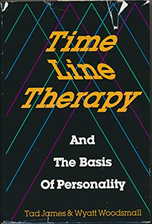 Time Line Therapy and the Basis of: JAMES, Tad, &