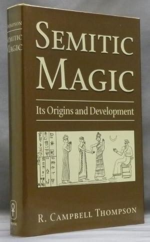 Semitic Magic. Its Origins and Development.: THOMPSON, R. Campbell.