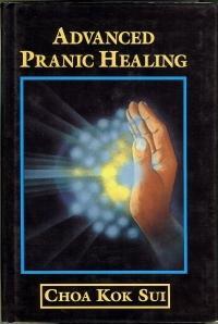 Advanced Pranic Healing. A Practical Manual for: SUI, Choa Kok.