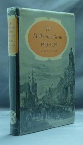 The Melbourne Scene, 1803 - 1956.: GRANT, James, SERLE,