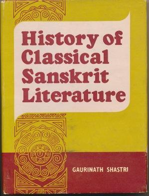 History of Classical Sanskrit Literature.: SHASTRI, Gaurinath.