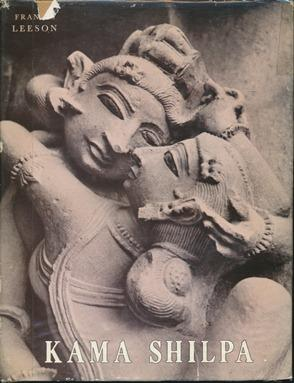 Kama Shilpa: A Study of Indian Sculpture: LEESON, Francis.