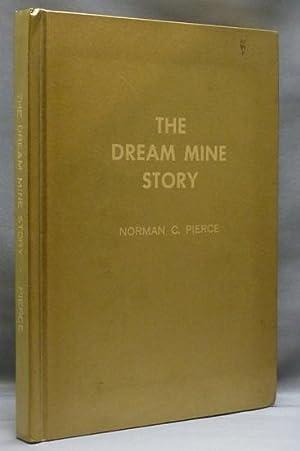 The Dream Mine Story.: PIERCE, Norman C.